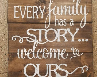 Every Family Has A Story Welcome to Ours Wood Sign