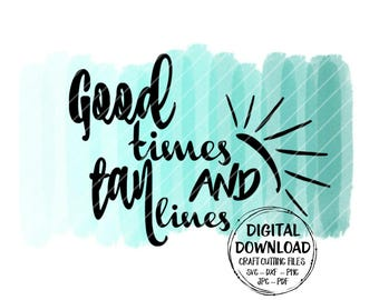 Good Times And Tan Lines SVG ~ Beach SVG ~ Summer SVG ~ Bachelorette Party ~ Cricut ~ Silhouette ~ Clip Art ~ dxf ~ png ~ jpg ~ pdf