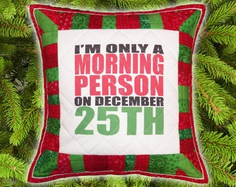 Funny Christmas Pillow Sham   Funny Quote Pillow Cover   I'm Only a Morning Person on December 25th   White Elephant Gift   Quilted Sham