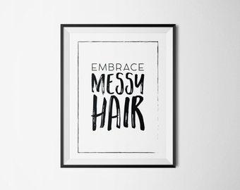 EMBRACE MESSY  HAIR Printable//Wall Art