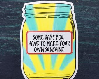 Some Days You Have to Make Your Own Sunshine phone, laptop, car or water bottle sticker