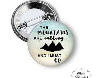The Mountains Are Calling and I Must Go Pinback Button, Inspirational Pinback