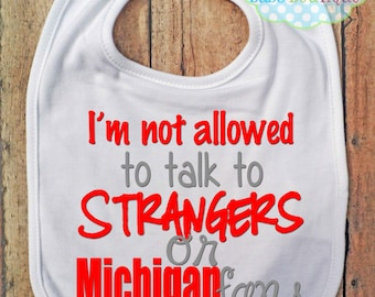 I'm not allowed to talk to Strangers or Michigan fans Bib - Ohio State - Football - Baby Fan Gear
