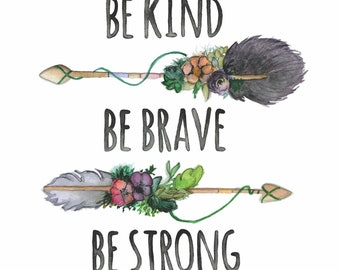 Be Kind, Be Brave, Be Strong