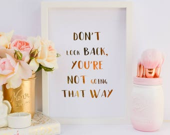 Don't look back, you're not going that way  - Custom Gold Real Foil Print -Quote Print - Foil Print - Rose Gold Prints - Motivational Quotes