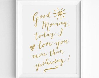 Good Morning, Today I Love You More Than Yesterday, Calligraphy Print, Nursery Decor, Typographic Print, Word Art, Wall Quote, Gold, White
