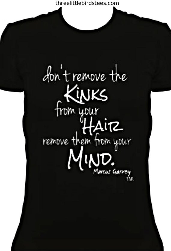 Don't remove the kinks from your hair...Marcus Garvey