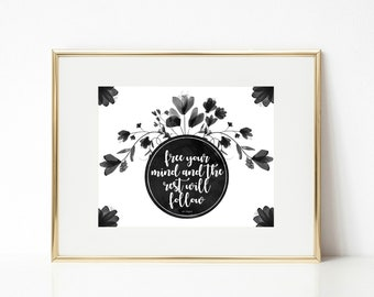Insipirational Prints, Free Your Mind, Black and White, Black Floral Watercolor, Quote, Wall Art, printable, digital, typography
