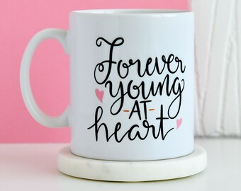 Forever Young At Heart Mug | Inspirational Quote Mug, Gifts For Him, Unique Mug, Office Mug, Gift Present Mugs, Gifts For Her