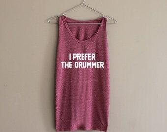 I Prefer The Drummer Shirt Tank Top Slouchy Shirt Tee Top Funny Tank Tops Women