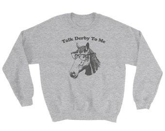 Talk Derby To Me Sweatshirt - Funny Kentucky Derby Shirt