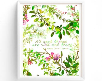 Art Prints, Printable art All Good Things Are Wild And Free, Henry David Thoreau, Botanical Art Quote, Leaves and Branches