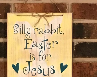 Silly rabbit, Easter is for Jesus wood sign