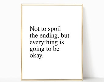 not to spoil the ending but everything is going to be okay print, wall decor, wall art, printable, digital download, printable art, quote