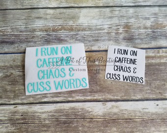 I Run On Caffeine Chaos and Cuss Words Vinyl Decal, Car Decal, YETI/RTIC/Cup Decal, Tumbler Decal, Laptop Decal, Mom Decal, Cute Decal