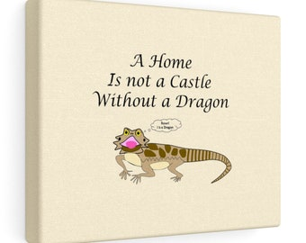 A Home Is Not A Castle Without A Dragon  Canvas Print