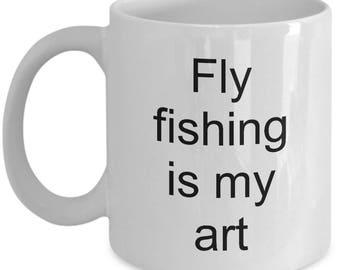 Fly fishing is my art. Coffee mug cup.