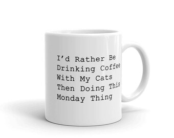 I'd Rather Be Drinking Coffee With My Cats Then Doing This Monday Thing Mug