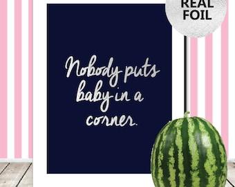 Dirty Dancing Quote Print Dirty Dancing Nobody Puts Baby In A Corner Print Dirty Dancing Poster Dirty Dancing Film Movie Quote Foil Print
