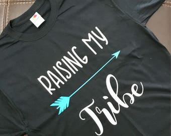Raising my Tribe, shirt, adult, tribe, mom shirt, mom life