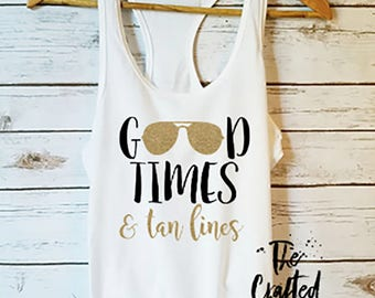 Good Times and Tan Lines Tank / Bachelorette Party Shirt / Summer Tank / Beach Tank /  Vacation Vibes Tank / Women's Graphic Tank /