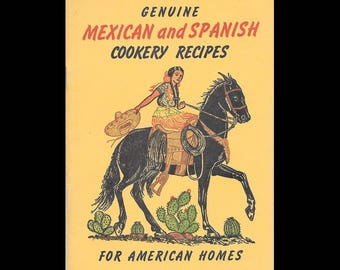 Genuine Mexican and Spanish Cookery Recipes for American Homes - Vintage Recipe Book c. February 1949 - Putnam Ptg. Co. - Retro Cook Book