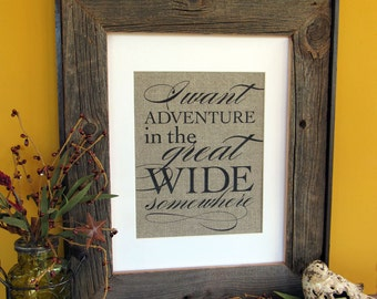 I want ADVENTURE in the great wide SOMEWHERE - burlap art print