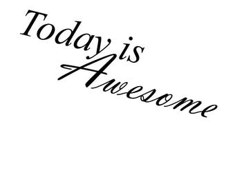 "Today is awesome 8x10"" Digetal, Art, Awesome"