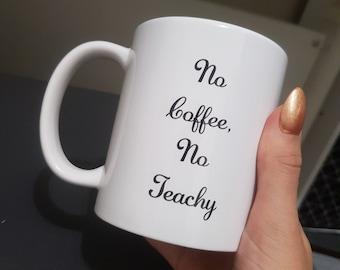 """Coffee Mug """"No Coffee, No Teachy"""""""