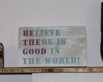 """Hand Painted reclaimed """"Believe there is good in the world"""" wood plaque / sign"""
