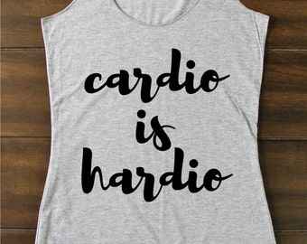 Cardio Is Hardio - Fitted Tank - Funny Tank - Funny - Tank Tops - Funny Workout Tank - Gym Tank - Workout Tanks For Women