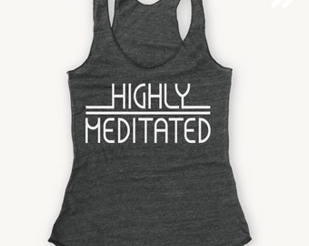 SALE Highly Meditated, YogaTank  Ink  Gym Shirt,Gym Tank,Yoga Top, hot yoga, Gym Top, Graphic Tee, Fitness Tank, Yoga Vest