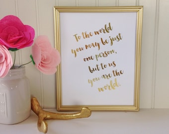 To the World You Might Be Just One Person But to Us You Are the World Real Foil Print - Typographical - Inspirational Quote - Home Wall Art