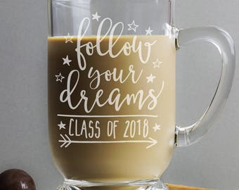 Class of 2018 Graduation Gift - Follow Your Dreams Coffee Mug - High School Graduation Gifts - College Graduation Gifts - Gifts for Her