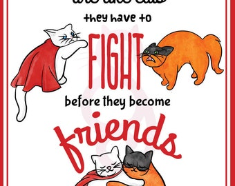 Cats Are Like Superheroes: They have to fight before they become friends Print 12x16