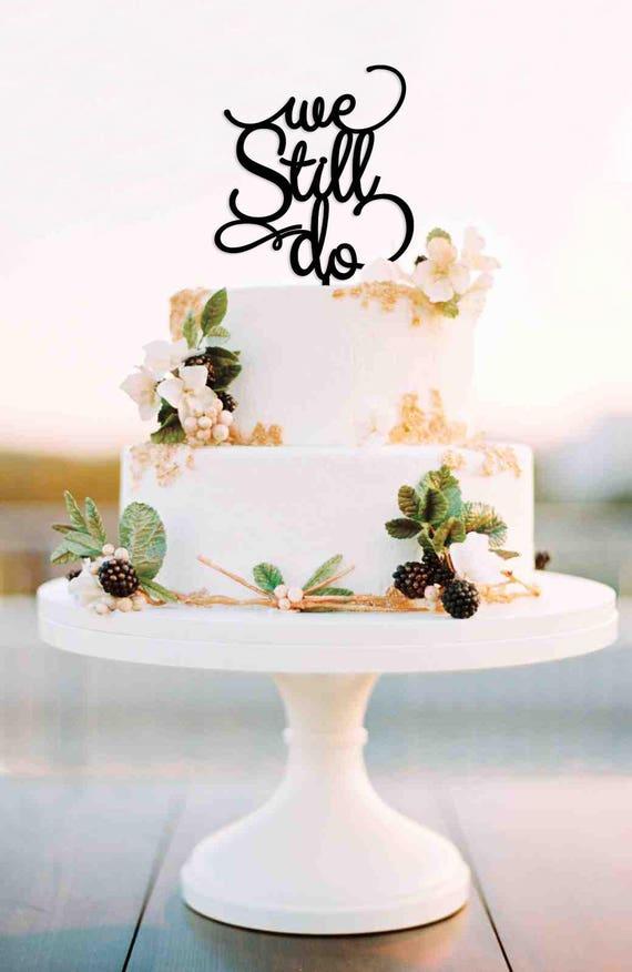Anniversary Cake Topper, We Still Do Cake Topper, Vow Renewal Cake Topper, Gold Cake Topper, We Still Do, Anniversary, 40th Anniversary,