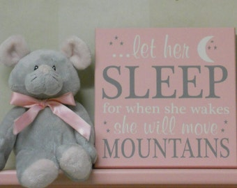 Baby Girl Nursery Decor Sign: let her sleep for when she wakes she will move mountains - Light Pink / Gray