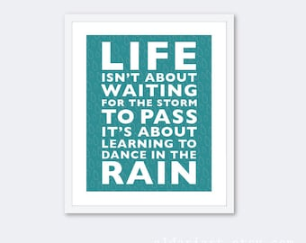 Life Isn't About Waiting For The Storm To Pass Its About Learning To Dance In The Rain Art Print - Teal Blue Turquoise - Inspirational