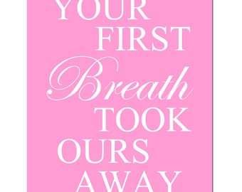 Your First Breath Took Ours Away - 8x10 Print - Modern Nursery Art - Choose Your Colors - Shown in Pink, Lemon Yellow,  Aqua, Gray, and More