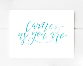 Come as you are || Hand Lettered Print