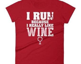 I Run Because I Really Like Wine T-Shirt - Funny Running Shirt for Women