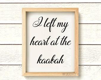 DIGITAL PRINTABLE I left my heart at the Kaabah. Hajj Gift, Hajj Decor, Hajj Mubarak Gift
