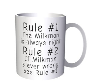 Rule 1 Milkman Is Always Right Rule 2 see Rule 1 11oz Mug d24