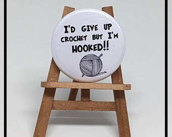 I'd Give Up Crochet But I'm Hooked   - Crochet Pinback Button Badge or Magnet 1.25 inch