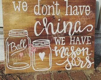 Mason jar sign, mason jar decor, wood signs, wood signs sayings, mason jar wood, southern signs, we don't have China, wooden signs