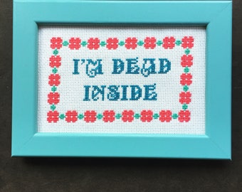 I'm dead inside. Finished and framed cross stitch.