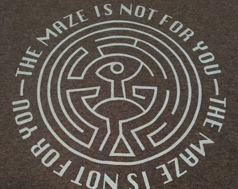 The Maze is not for you Tshirt