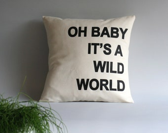 Cushion cover - Throw pillow quotes - black white pillow - Cushion quotes, 16x16, 18x18, 20x20, 24x24, 26x26 inch, oh baby it's a wild world