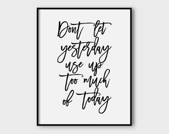 Don't let yesterday use up too much of today print, instant download black typography office art poster, wall decor, home decor, digital art