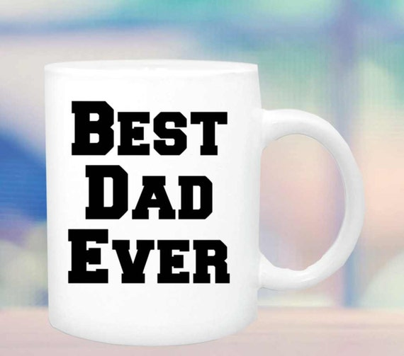 Best Dad Ever coffee mug #144, Best Dad Every cup, ceramic mug, Gift for Dad, Gift for Father, Funny coffee mug, Dad's coffee cup